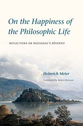 On the Happiness of the Philosophic LifeReflections on Rousseau's Rêveries in Two Books