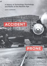 Accident ProneA History of Technology, Psychology, and Misfits of the Machine Age