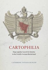 Cartophilia: Maps and the Search for Identity in the French-German Borderland