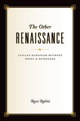 The Other Renaissance: Italian Humanism between Hegel and Heidegger