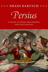 Persius: A Study in Food, Philosophy, and the Figural