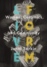 Live Form: Women, Ceramics, and Community