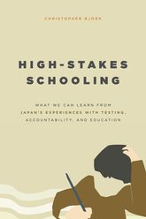 High-Stakes Schooling: What We Can Learn from Japan's Experiences with Testing, Accountability, and Education Reform