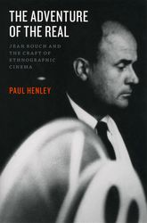 The Adventure of the RealJean Rouch and the Craft of Ethnographic Cinema