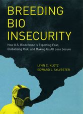 Breeding Bio InsecurityHow U.S. Biodefense Is Exporting Fear, Globalizing Risk, and Making Us All Less Secure