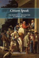 Citizen SpeakThe Democratic Imagination in American Life