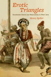 Erotic TrianglesSundanese Dance and Masculinity in West Java