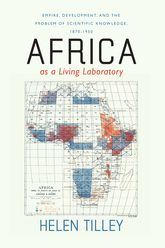 Africa as a Living LaboratoryEmpire, Development, and the Problem of Scientific Knowledge, 1870-1950