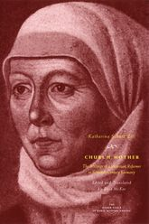 Church MotherThe Writings of a Protestant Reformer in Sixteenth-Century Germany